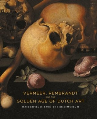 Vermeer, Rembrandt and the Golden Age of Dutch Art: Masterpieces from the Rijksmuseum