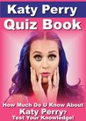 Katy Perry Quiz Book - 100 Fun & Fact Filled Questions About Ms. Katy Perry