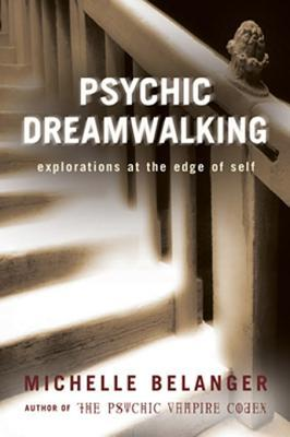 Psychic Dreamwalking: Explorations at the Edge of Self
