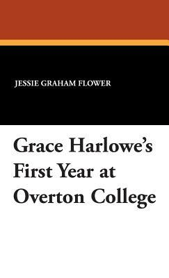 Grace Harlowe's First Year at Overton College by Jessie Graham Flower