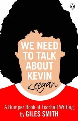 We Need to Talk about Kevin Keegan  by Giles Smith