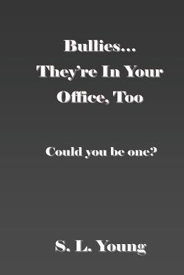 Bullies...They're in Your Office, Too: Could You Be One?