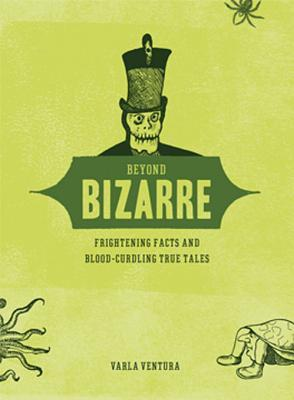 Beyond Bizarre: Frightening Facts & Bloodcurdling True Tales