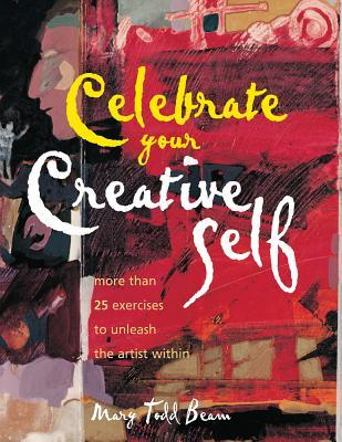 Celebrate Your Creative Self by Mary Todd Beam