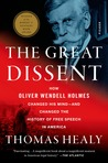The Great Dissent: How Oliver Wendell Holmes Changed His Mind--and Changed the History of Free Speech in America