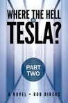 """Where the Hell Is Tesla? Part Two (discontinued - """"The Novel"""" contains all three parts)"""