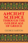 Ancient Science Through the Golden Age of Greece