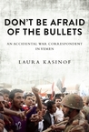 Don't Be Afraid of the Bullets by Laura Kasinof