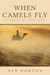 When Camels Fly by N.L.B. Horton