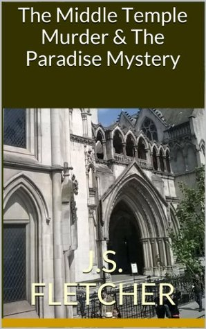 The Middle Temple Murder & The Paradise Mystery (J.S. Fletcher Murder Mystery Classics Book 1)