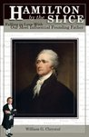 Hamilton by the Slice: Falling in Love with Our Most Influencial Founding Father