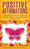 Positive Affirmations: Daily affirmations for attracting health, healing, and happiness into your life. (FeelFabToday Guides Book 4)
