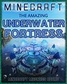 Minecraft: The Amazing Underwater Fortress. The step by step guide
