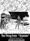 """The Thing from - """"Outside"""": A Short Science Fiction Novel"""