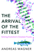 The Arrival of the Fittest - How Life Invents Itself