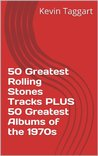 50 Greatest Rolling Stones Tracks PLUS 50 Greatest Albums of the 1970s