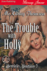 The Trouble with Holly (Merricks, Montana, #3)