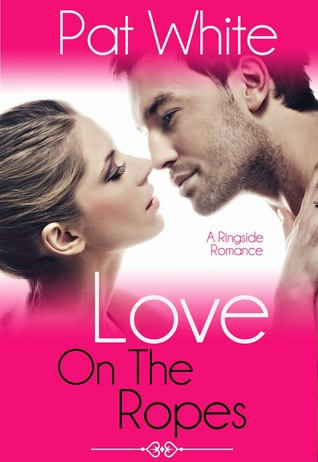 Love On The Ropes by Pat White
