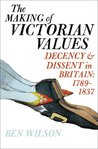 The Making of Victorian Values: Decency and Dissent in Britain: 1789-1837