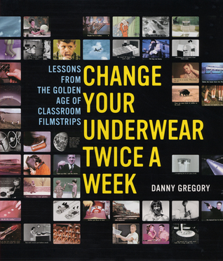 Change Your Underwear Twice a Week by Danny Gregory