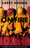 On Fire: A Personal Account of Life and Death and Choices