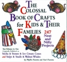 The Colossal Book of Crafts for Kids and Their Families: 247 Neat and Nifty Projects