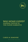 Was Noah Good?: Finding Favour in the Flood Narrative