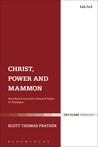 Christ, Power and Mammon: Karl Barth and John Howard Yoder in Dialogue