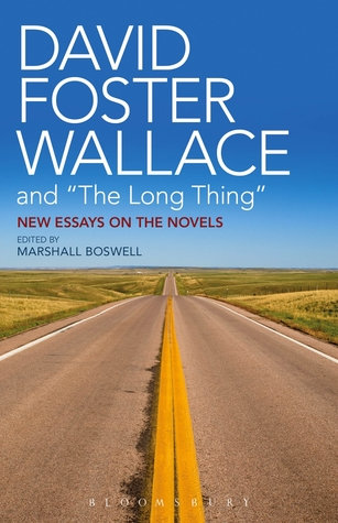 "David Foster Wallace and ""The Long Thing"": New Essays on the Novels"