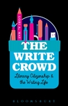 The Write Crowd: Literary Citizenship and the Writing Life