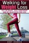 Walking for Weight Loss: Get in Shape, Feel Confident and be Healthier for life - **Free Bonus**