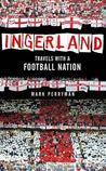 Ingerland: Travels With A Football Nation