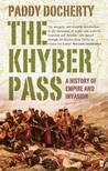 The Khyber Pass: A History Of Empire And Invasion