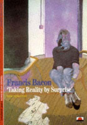 Francis Bacon: Taking Reality By Surprise
