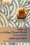 India and the Indian Ocean World: Malabar in Asian Trade 1740-1811: Trade and Politics