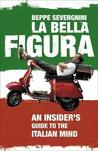 La Bella Figura: An Insider's Guide to the Italian Mind