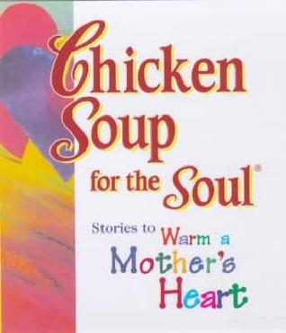 Chicken Soup For The Soul: Stories to Warm a Mothers Heart