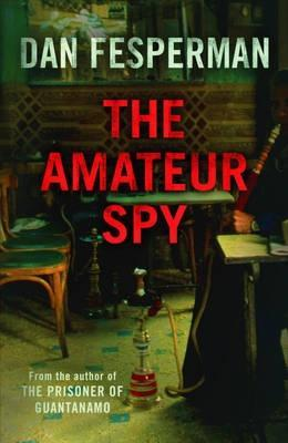The Amateur Spy by Dan Fesperman
