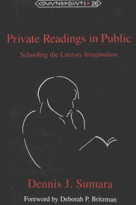 Private Readings in Public: Schooling the Literary Imagination Foreword by Deborah P. Britzman