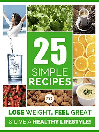 Weight Loss: 25 Simple Recipes to Lose weight, Feel Great and Have More Energy for a Healthier Life: Weight Loss Motivation