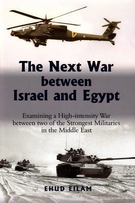 The Next War Between Israel and Egypt: Examining a High-Intensity War Between Two of the Strongest Militaries in the Middle East