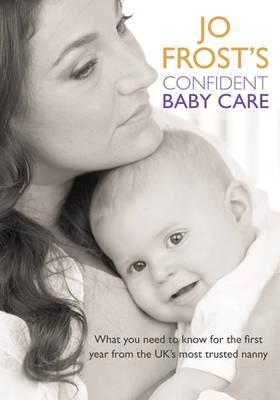 Jo Frost S Confident Baby Care What You Need To Know For