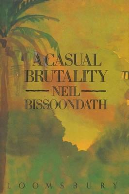 A Casual Brutality by Neil Bissoondath