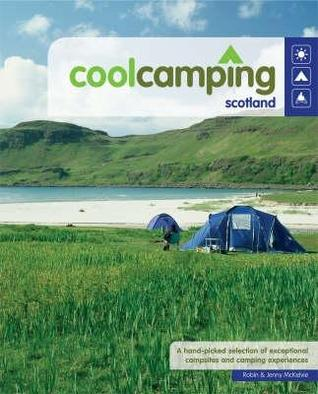 Cool Camping Scotland: A Hand Picked Selection Of Exceptional Campsites And Camping Experiences