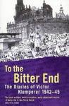 To The Bitter End: The Diaries of Victor Klemperer 1942-45: The Diaries of Victor Klemperer, 1942-1945: To the Bitter End, 1942-45 v. 2