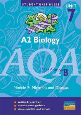 A2 Biology Aqa (B): Microbes And Disease Unit Guide: Unit 7 (Student Unit Guides)