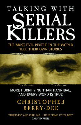 Talking with Serial Killers: The Most Evil People in the World Tell Their Own Stories: The Most Evil People in the World Tell Their Own Stories