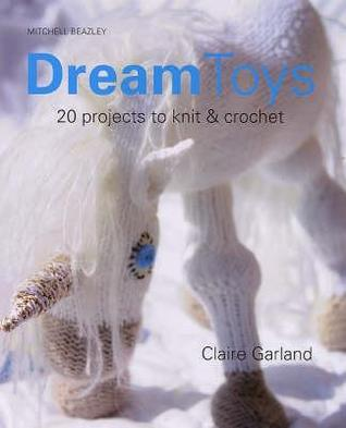 Dream Toys: More Than 20 Projects To Knit And Crochet