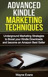 Advanced Kindle Marketing Techniques.: Underground marketing strategies to boost your Kindle downloads and become an Amazon Best Seller.