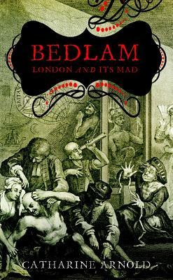 Bedlam by Catharine Arnold